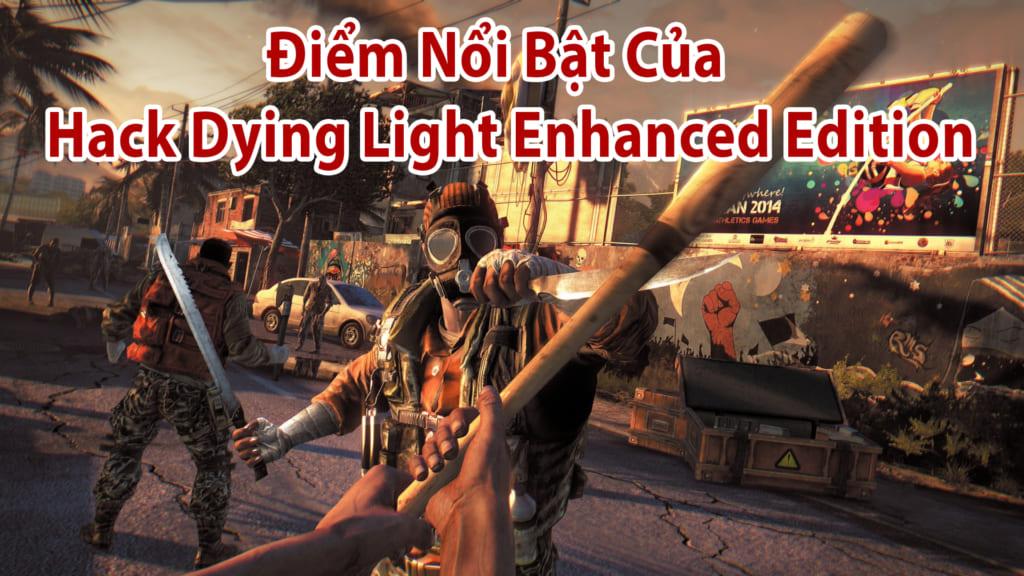 Điểm Nổi Bật Trong  Game Hack Dying Light Enhanced Edition .Hack Dying Light Enhanced Edition Full Crack- là một máy hủy diệt zombie đầu tiên rắn chắc và rất mạnh mẽ . Thoải mái để chơi cả trong chế độ chơi đơn và kết hợp đồng đội.