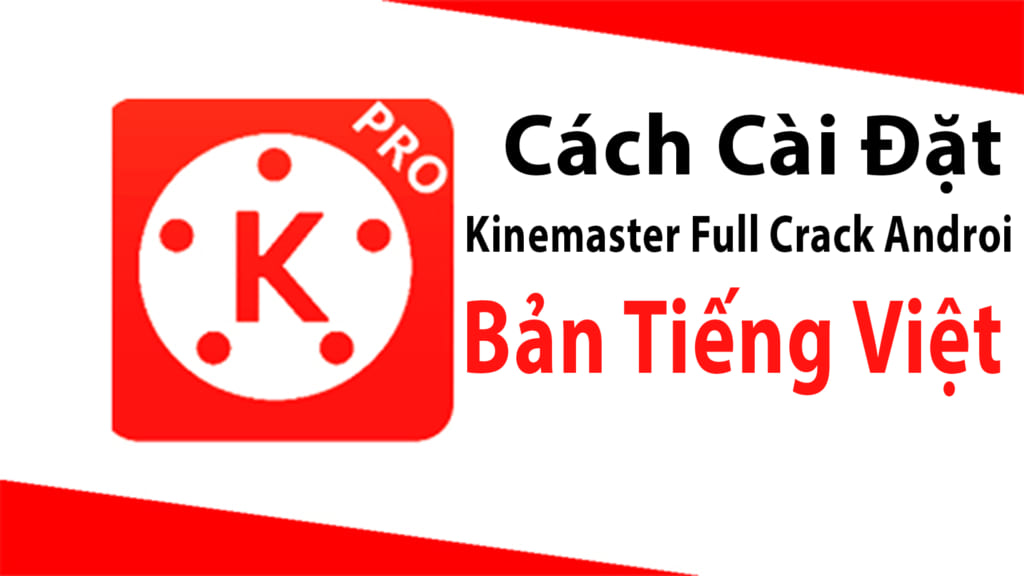 Cách cài đặt Kinemaster Full Crack Androi Bản Tiếng Việt